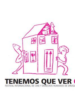 Tenemos que Ver 6 - Festival Internacional de Cine y Derechos Humanos de Uruguay