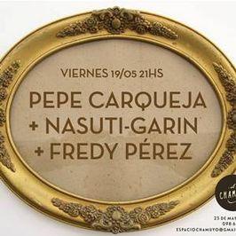 Pepe Carqueja + Nasuti-Garin + Fredy Pérez