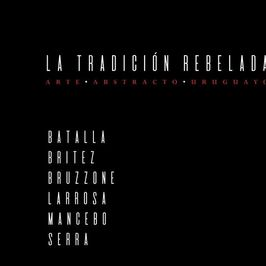 La tradición rebelada. Arte abstracto uruguayo