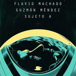 Guzmán MéndezFlavio MachadoSujeto A