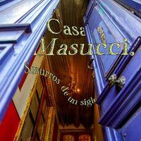 Casa Masucci. Susurros de un siglo
